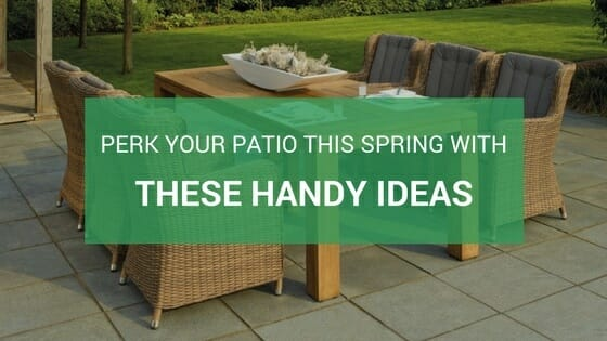 Perk your patio this spring with these 7 ideas - spring garden landscaping tips